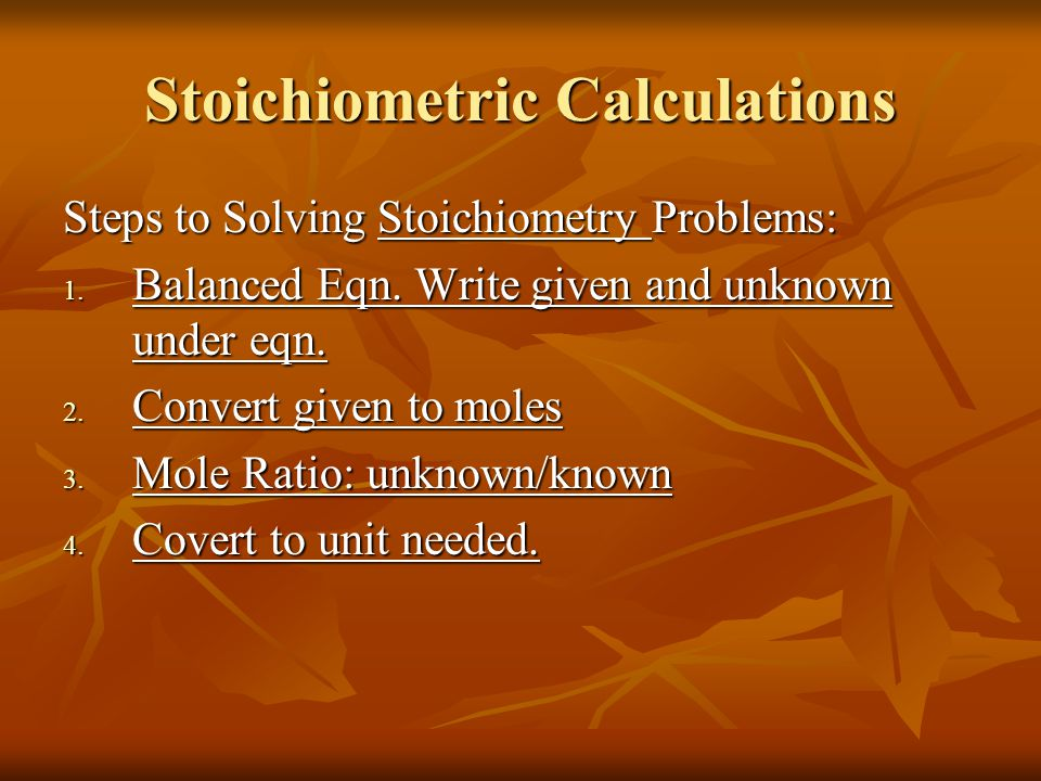 Stoichiometric Calculations Steps to Solving Stoichiometry Problems: 1.