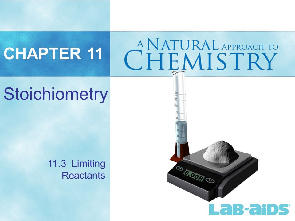 CHAPTER 11 Stoichiometry 11.3 Limiting Reactants