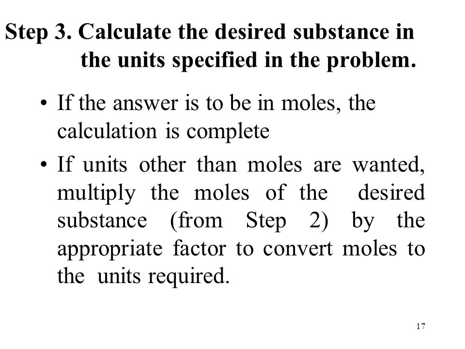 17 Step 3.Calculate the desired substance in the units specified in the problem.