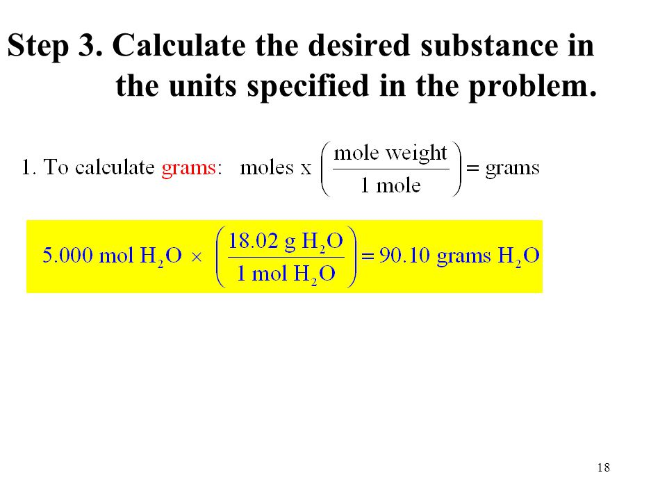 18 Step 3. Calculate the desired substance in the units specified in the problem.
