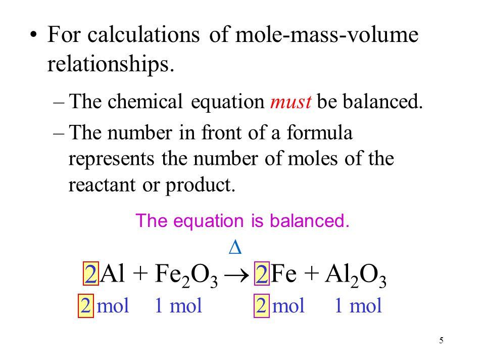 5 2 2 Al + Fe 2 O 3  Fe + Al 2 O 3  For calculations of mole-mass-volume relationships.