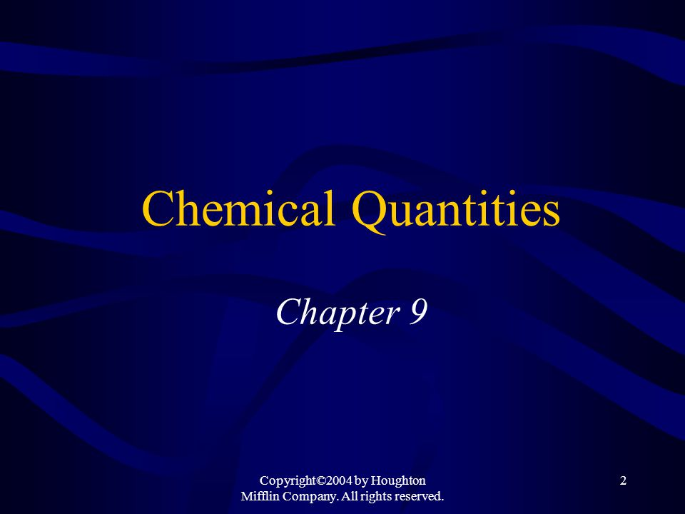 Copyright©2004 by Houghton Mifflin Company. All rights reserved. 2 Chemical Quantities Chapter 9
