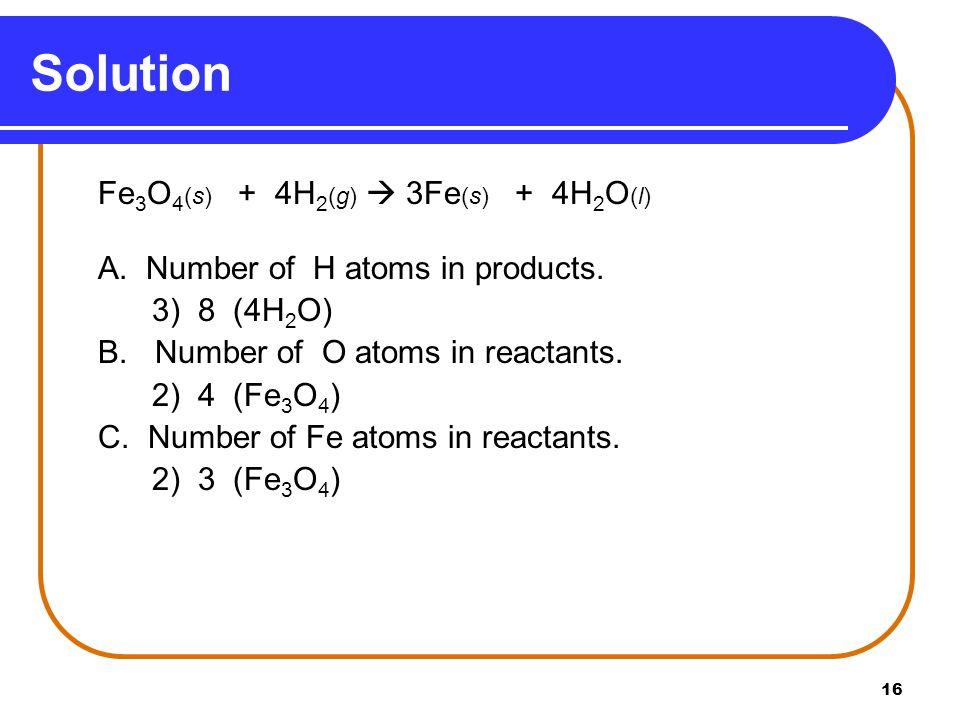 16 Fe 3 O 4 (s) + 4H 2 (g)  3Fe (s) + 4H 2 O (l) A.