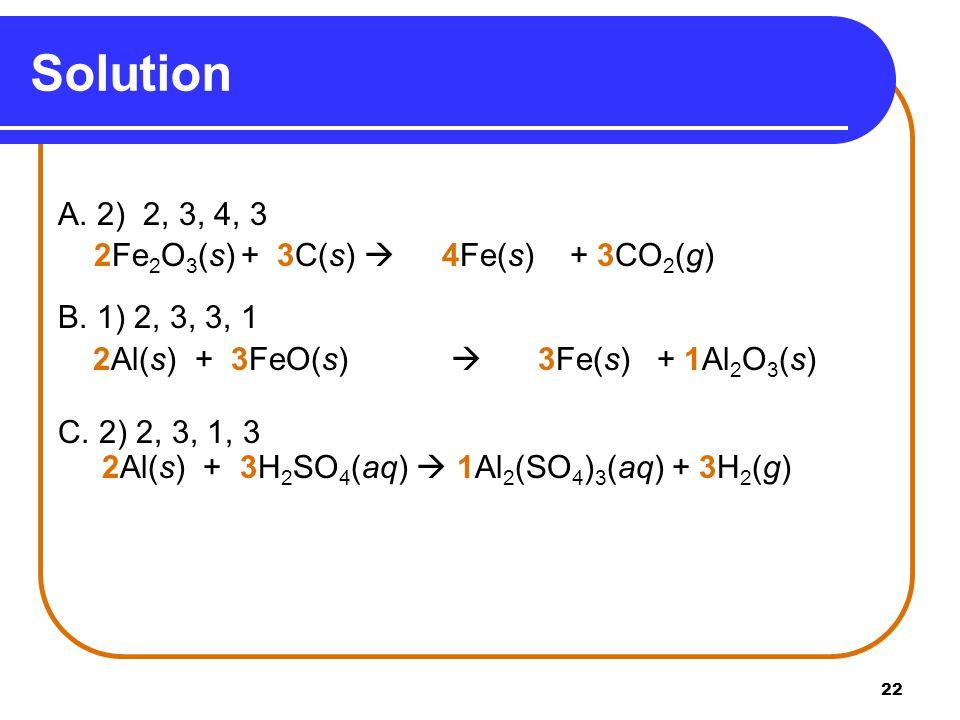 22 A. 2) 2, 3, 4, 3 2Fe 2 O 3 (s) + 3C(s)  4Fe(s) + 3CO 2 (g) B.