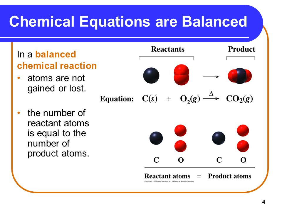 4 Chemical Equations are Balanced In a balanced chemical reaction atoms are not gained or lost.