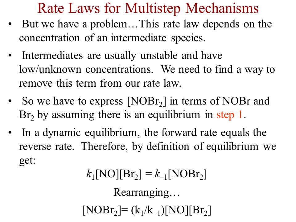 But we have a problem…This rate law depends on the concentration of an intermediate species. Intermediates are usually unstable and have low/unknown c