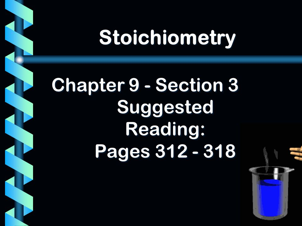 Chapter 9 - Section 3 Suggested Reading: Pages 312 - 318 Stoichiometry