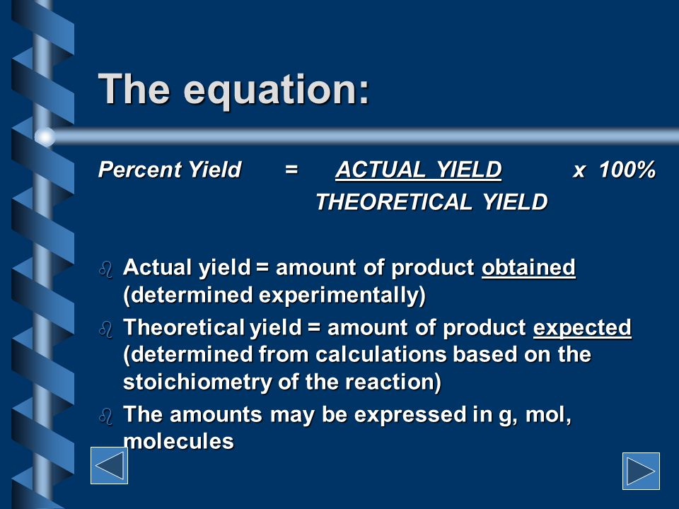 Reasons for reduced yields A) the reactants may not all react because: i) not all of the pure material actually reacts actually reacts ii) the reactants may be impure impure B) Some of the products are lost during procedures such as solvent extraction, filtration etc