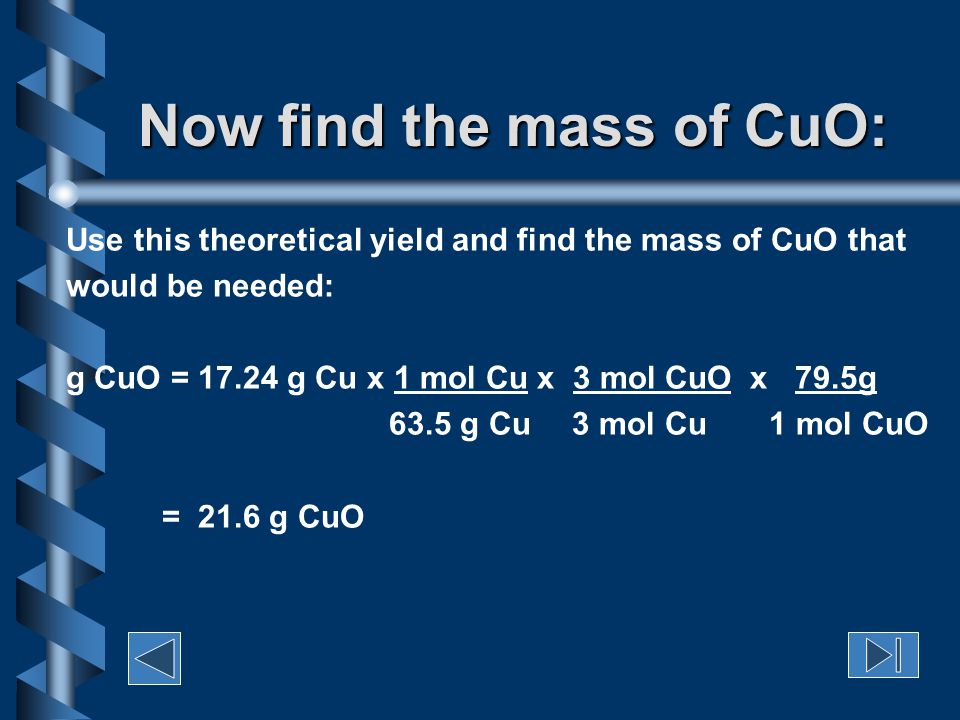Here we go again … Actual yield = 10.0 g Cu From the percentage yield equation, calculate the theoretical yield of Cu.