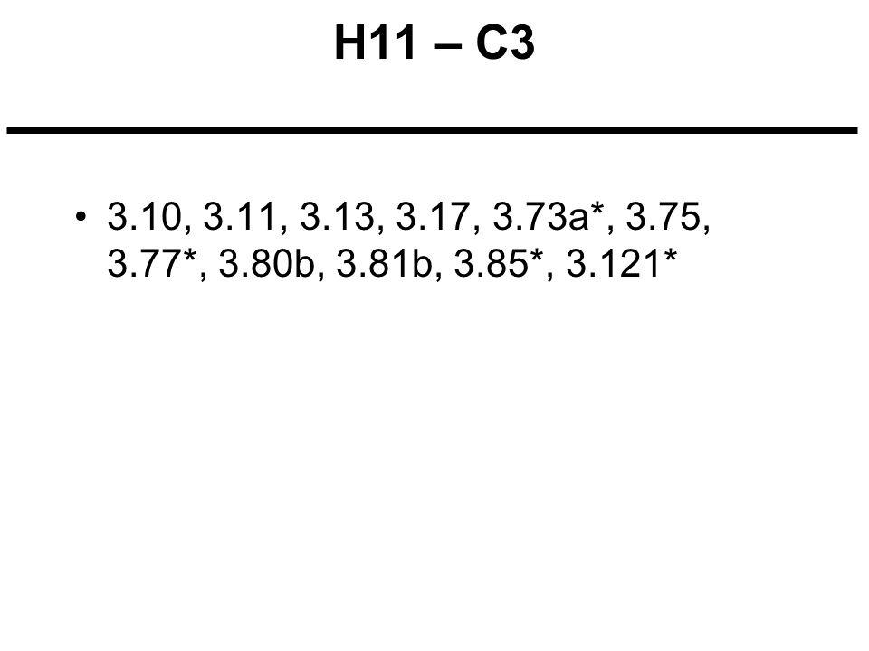 H11 – C3 3.10, 3.11, 3.13, 3.17, 3.73a*, 3.75, 3.77*, 3.80b, 3.81b, 3.85*, 3.121*