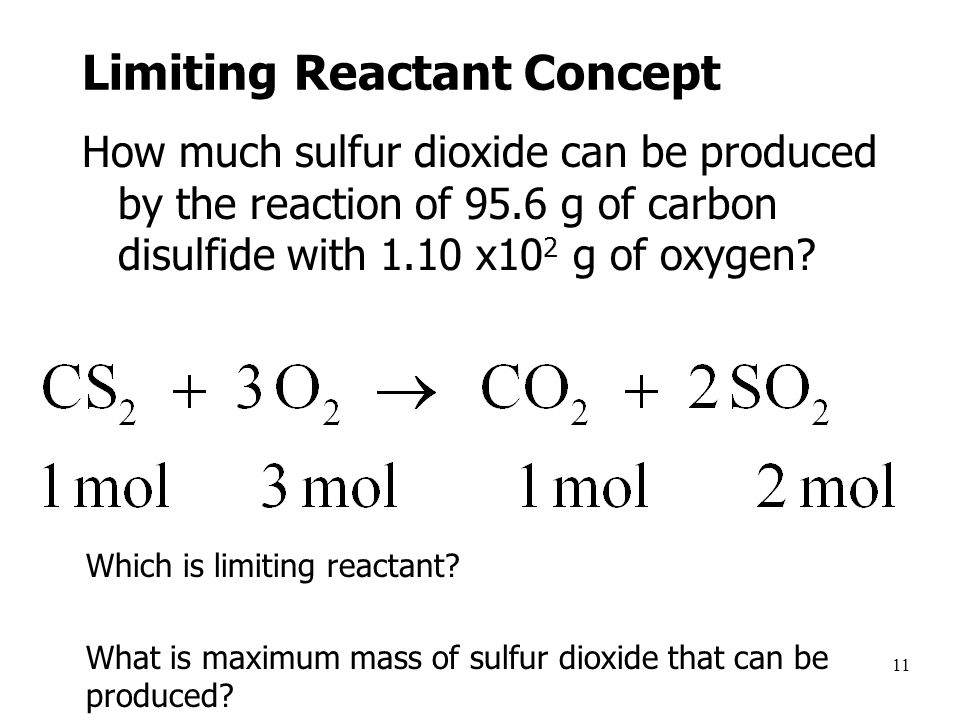 11 Limiting Reactant Concept How much sulfur dioxide can be produced by the reaction of 95.6 g of carbon disulfide with 1.10 x10 2 g of oxygen.