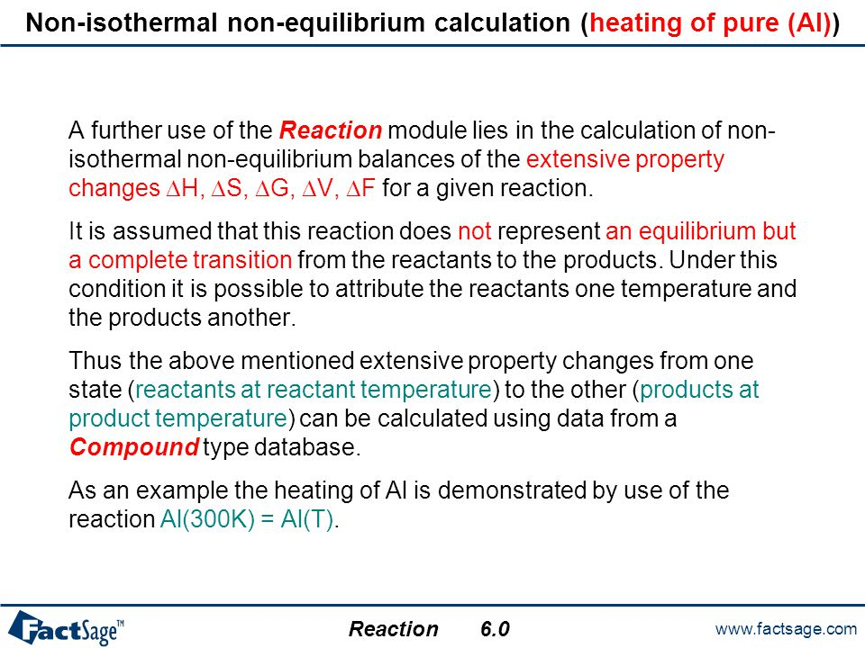 www.factsage.com Reaction 6.0 Non-isothermal non-equilibrium calculation (heating of pure (Al)) A further use of the Reaction module lies in the calcu