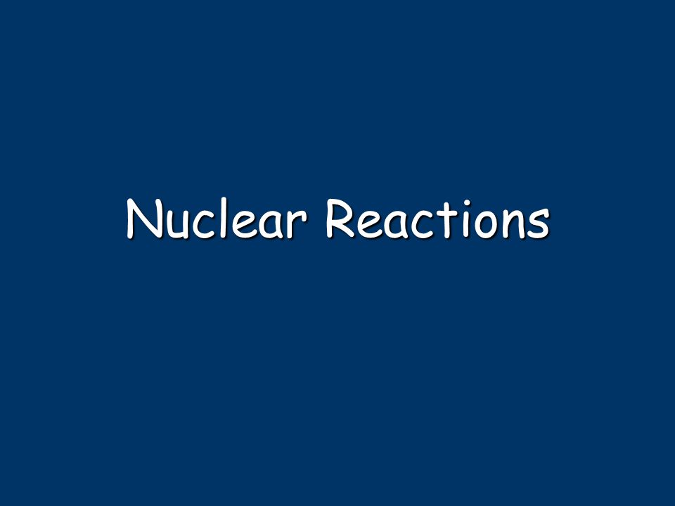 Balancing Nuclear Equations 16 N  0 e + 16 O 7 8 Conservation of mass number: 16 = 0 + 16 Conservation of atomic number: 7 = -1 + 8