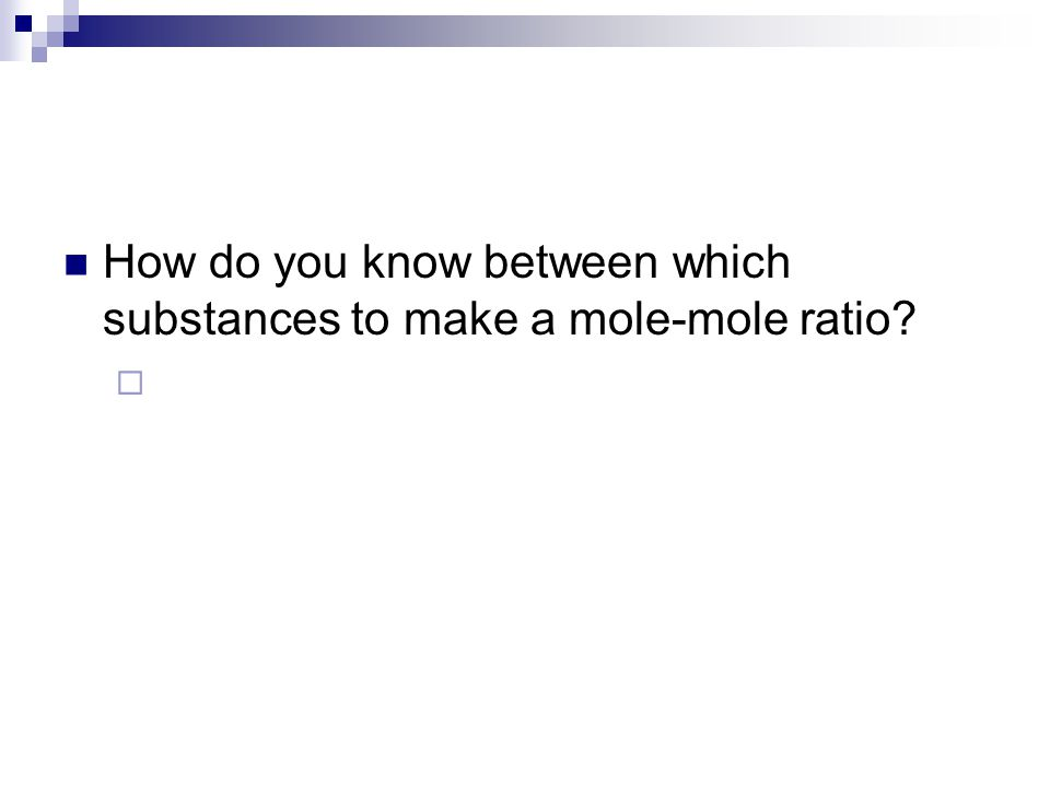 How do you know between which substances to make a mole-mole ratio? 