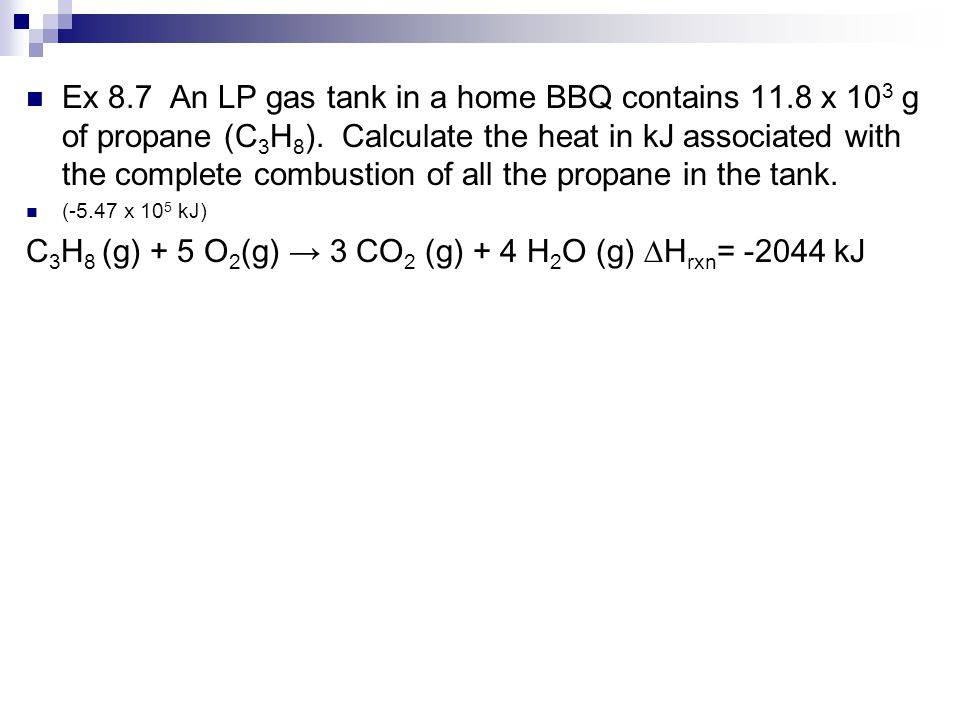 Ex 8.7 An LP gas tank in a home BBQ contains 11.8 x 10 3 g of propane (C 3 H 8­ ).