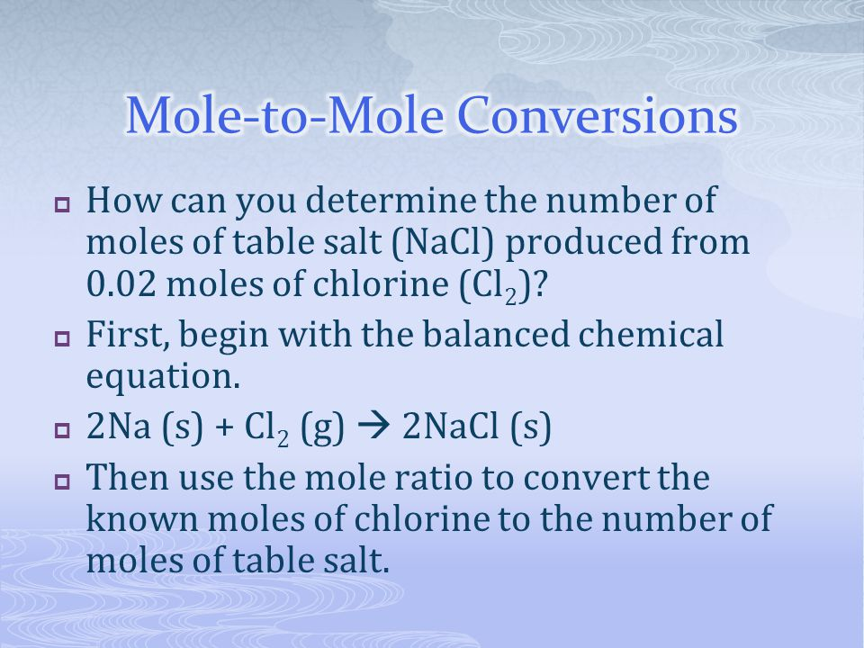  How can you determine the number of moles of table salt (NaCl) produced from 0.02 moles of chlorine (Cl 2 )?  First, begin with the balanced chemic