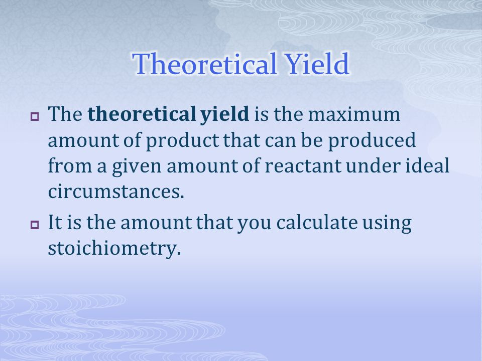  The theoretical yield is the maximum amount of product that can be produced from a given amount of reactant under ideal circumstances.  It is the a