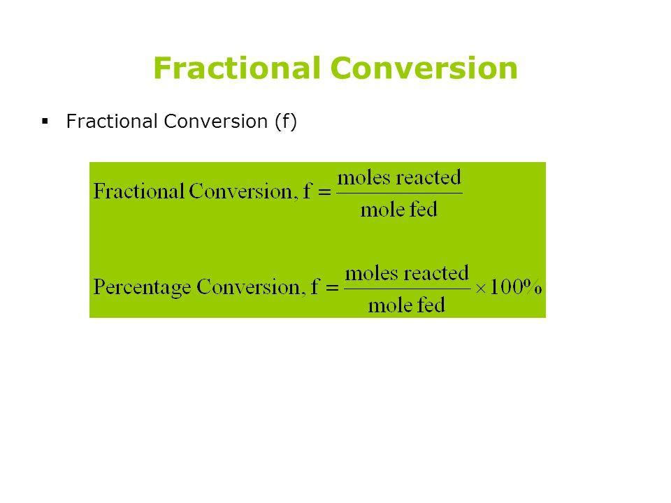 Fractional Conversion  Fractional Conversion (f)