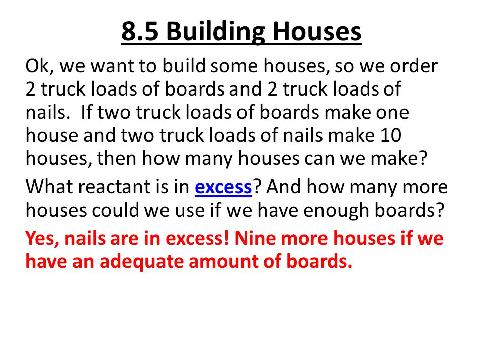 8.5 Building Houses Ok, we want to build some houses, so we order 2 truck loads of boards and 2 truck loads of nails. If two truck loads of boards mak