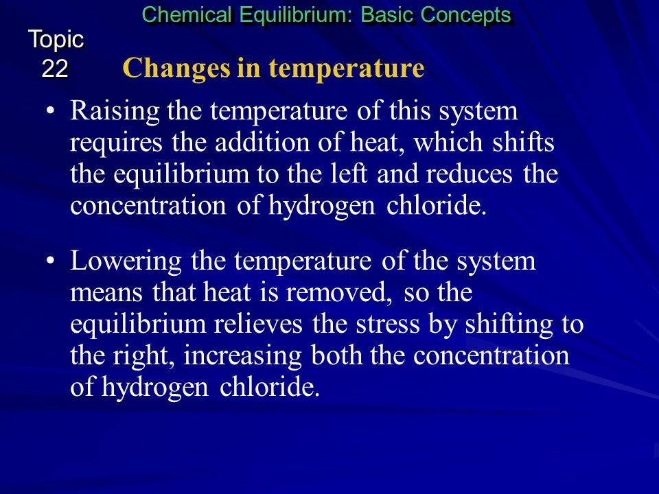 Changes in temperature Chemical Equilibrium: Basic Concepts Topic 22 Topic 22 Consider the thermochemical equation for the reversible formation of hyd