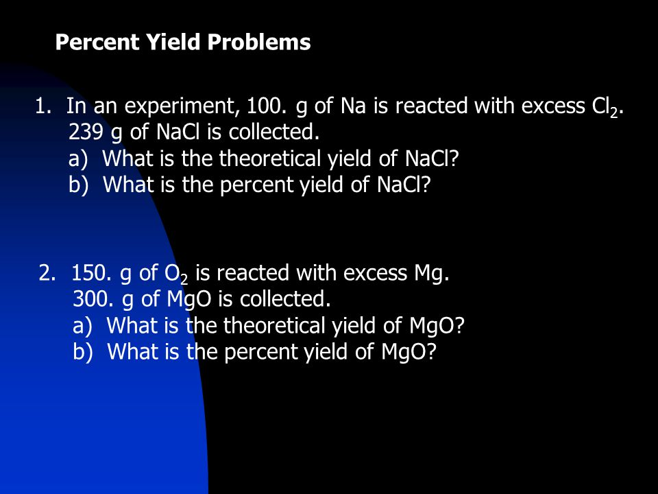 Percent Yield Problems 1. In an experiment, 100. g of Na is reacted with excess Cl 2.