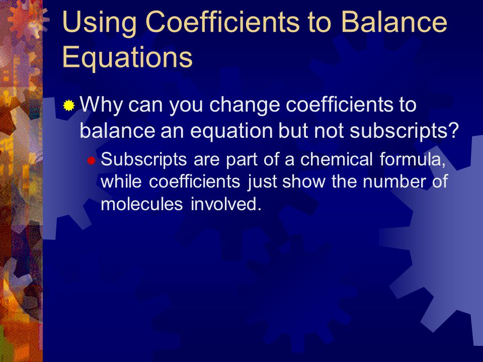 4 steps to balancing equations: 4. Cont. *DO NOT CHANGE SUBSCRIPTS!!!!* *Oxidation numbers in a compound must add up to equal zero. *When adding a sub