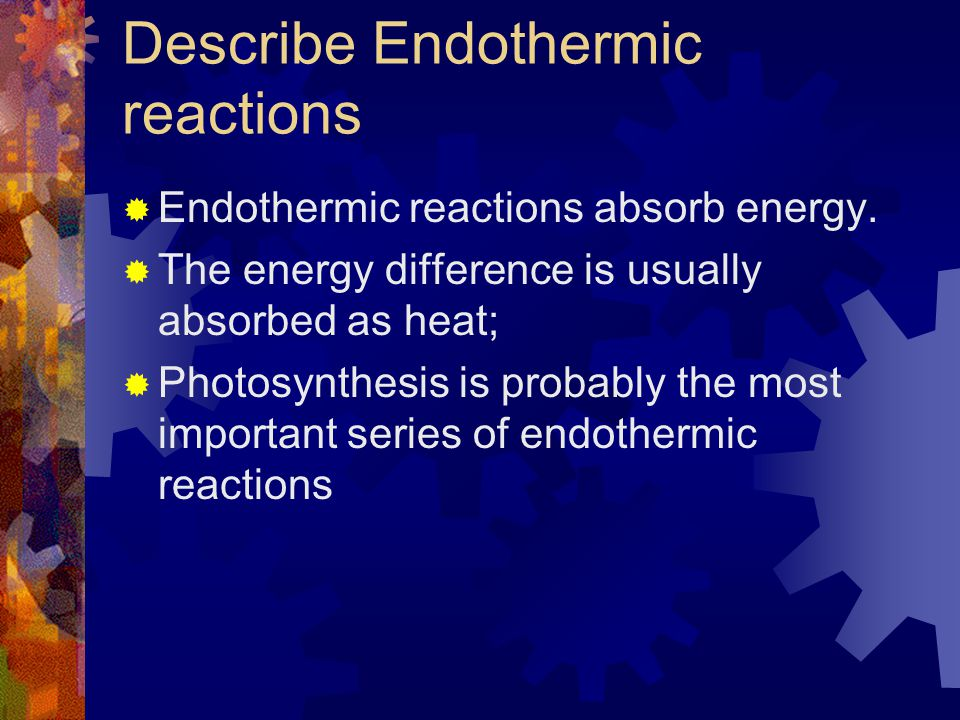 III. Endothermic reactions absorb energy