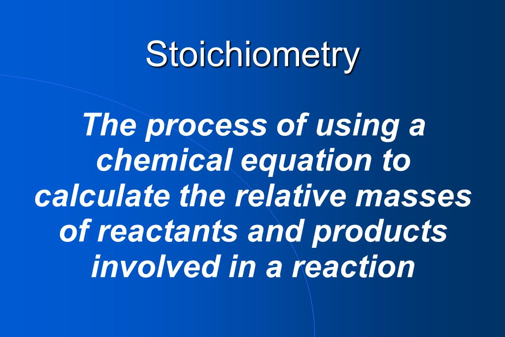 Stoichiometry The process of using a chemical equation to calculate the relative masses of reactants and products involved in a reaction