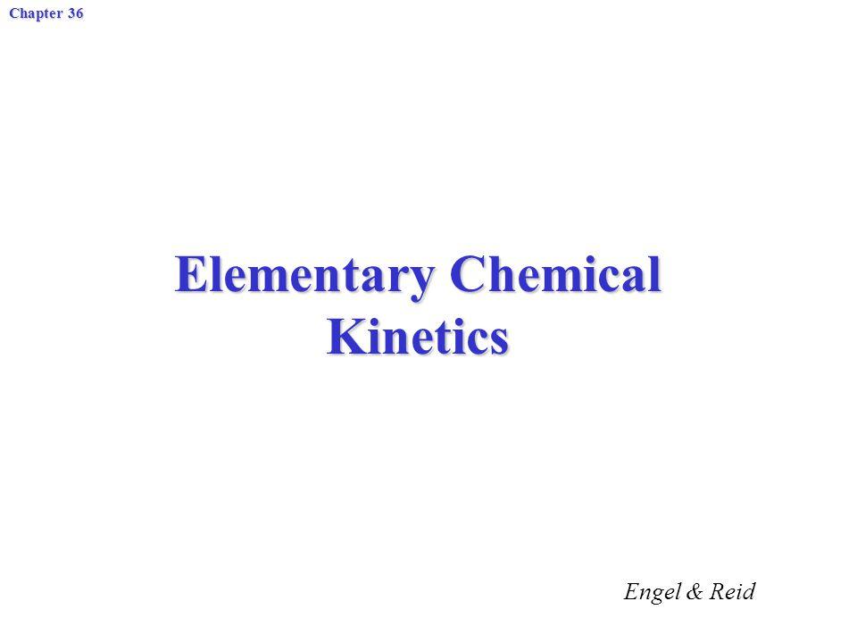 Chapter 36 Elementary Chemical Kinetics Engel & Reid