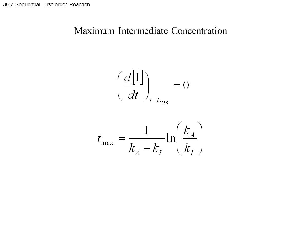 36.7 Sequential First-order Reaction Maximum Intermediate Concentration