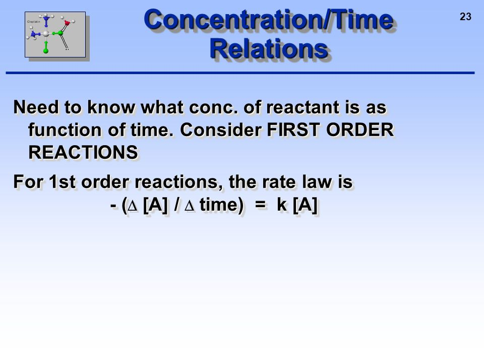 23 Concentration/Time Relations Need to know what conc.