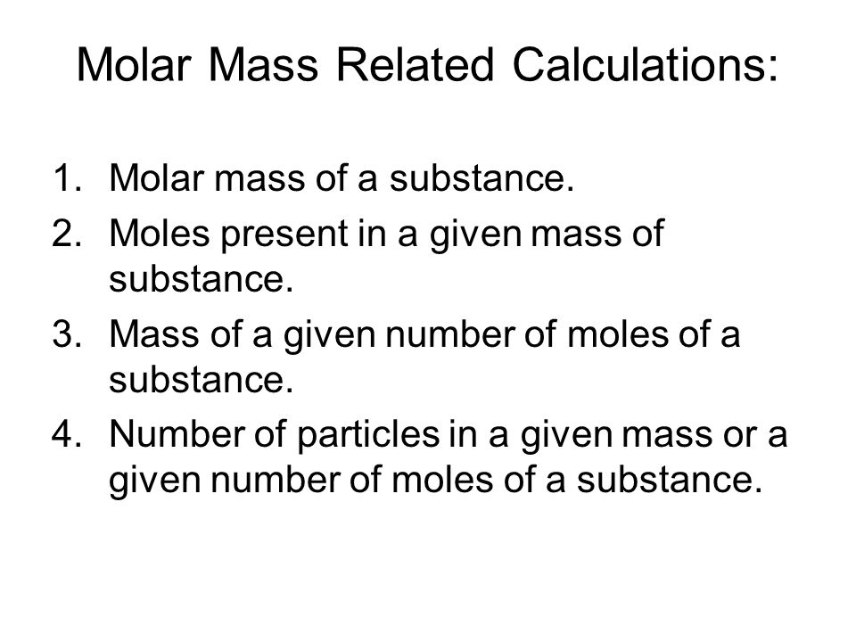 Molar Mass Related Calculations: 1.Molar mass of a substance.
