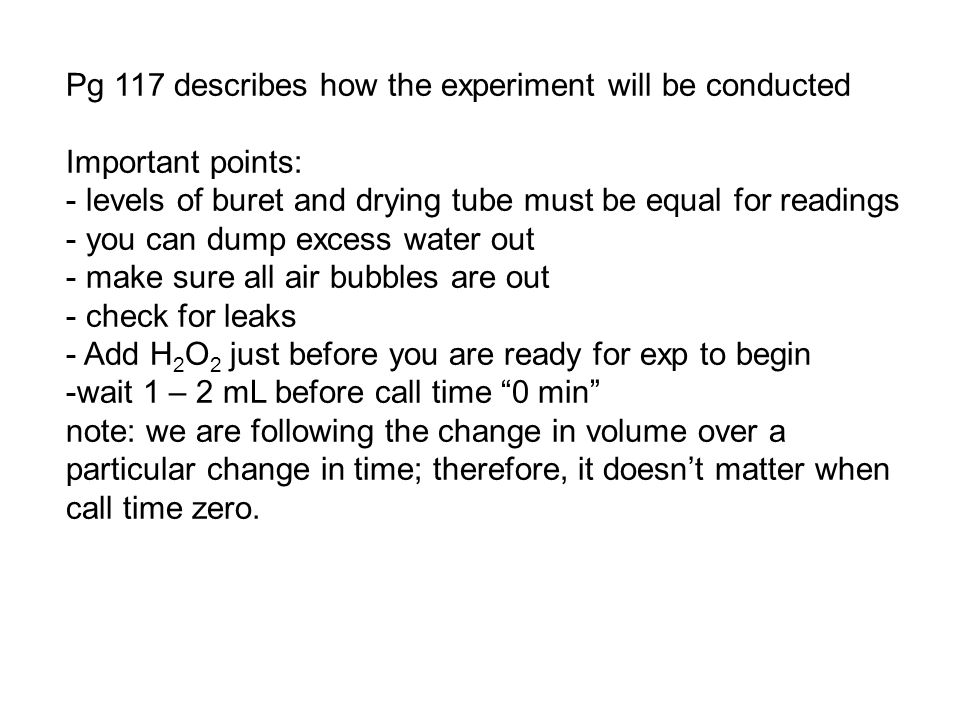 Pg 117 describes how the experiment will be conducted Important points: - levels of buret and drying tube must be equal for readings - you can dump ex