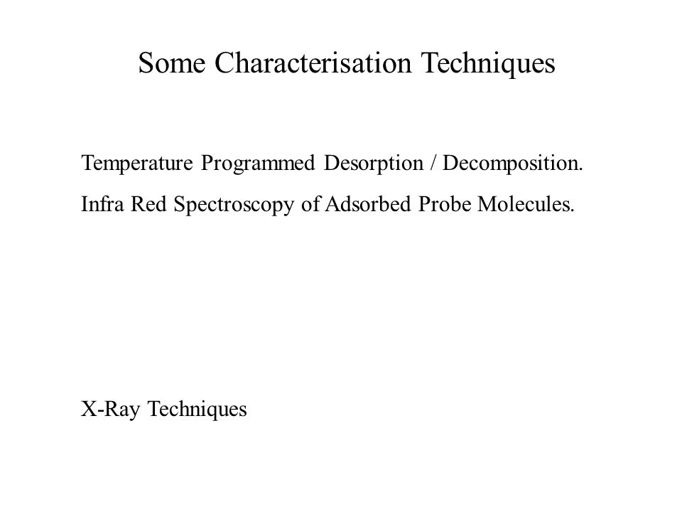 Some Characterisation Techniques Temperature Programmed Desorption / Decomposition.