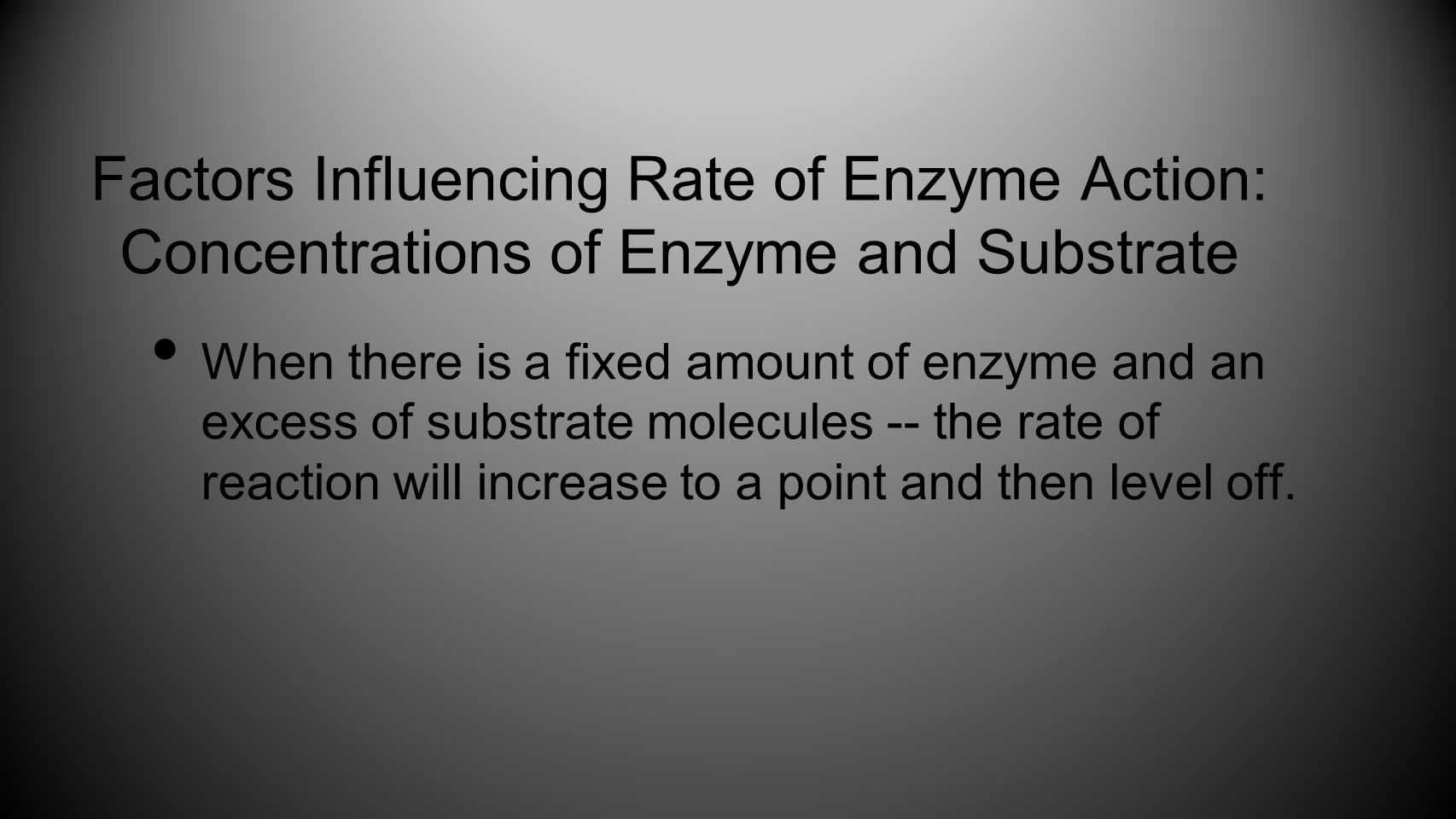 Factors Influencing Rate of Enzyme Action: Concentrations of Enzyme and Substrate When there is a fixed amount of enzyme and an excess of substrate mo
