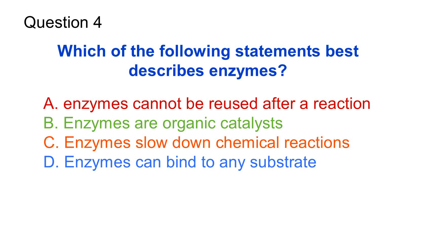 Question 4 Which of the following statements best describes enzymes.