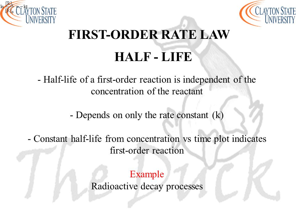 - Half-life of a first-order reaction is independent of the concentration of the reactant - Depends on only the rate constant (k) - Constant half-life
