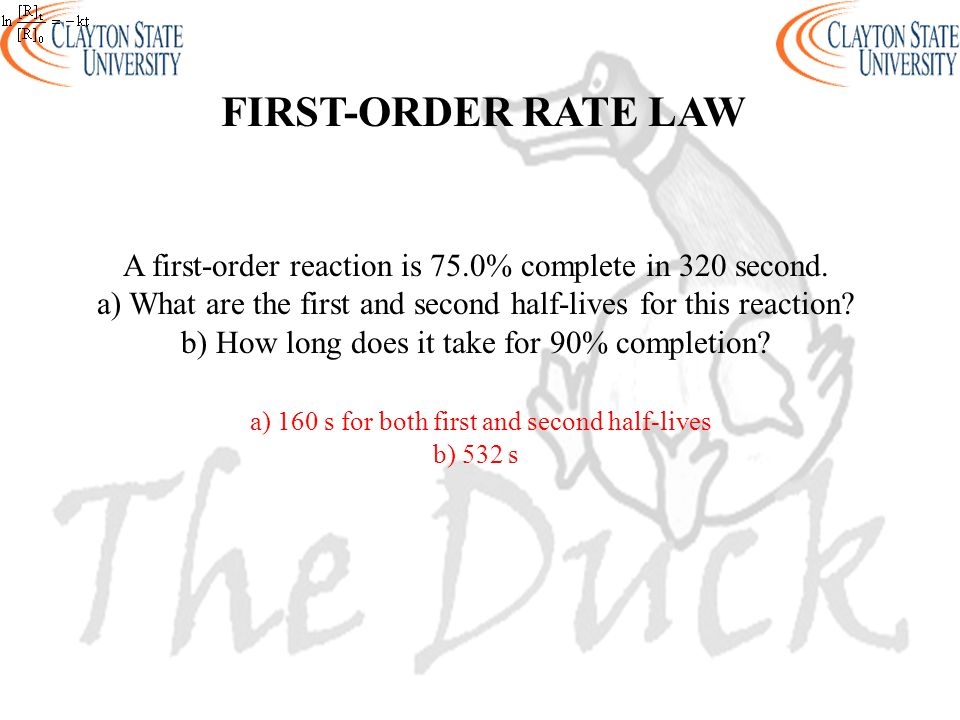 A first-order reaction is 75.0% complete in 320 second. a) What are the first and second half-lives for this reaction? b) How long does it take for 90