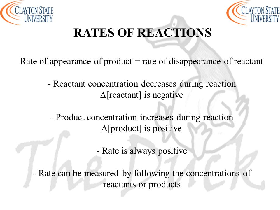 Rate of appearance of product = rate of disappearance of reactant - Reactant concentration decreases during reaction ∆[reactant] is negative - Product