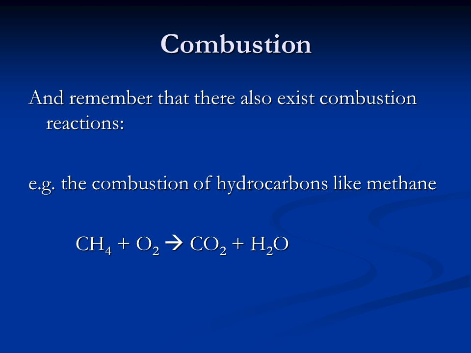 Combustion And remember that there also exist combustion reactions: e.g.