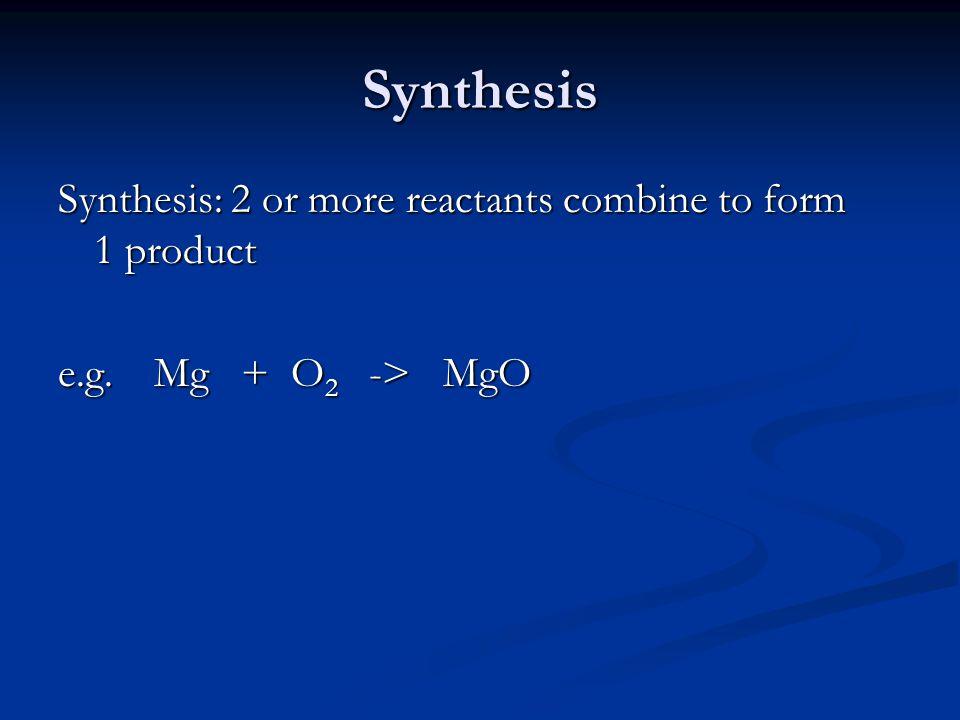 Synthesis e.g.Mg + O 2 -> MgO