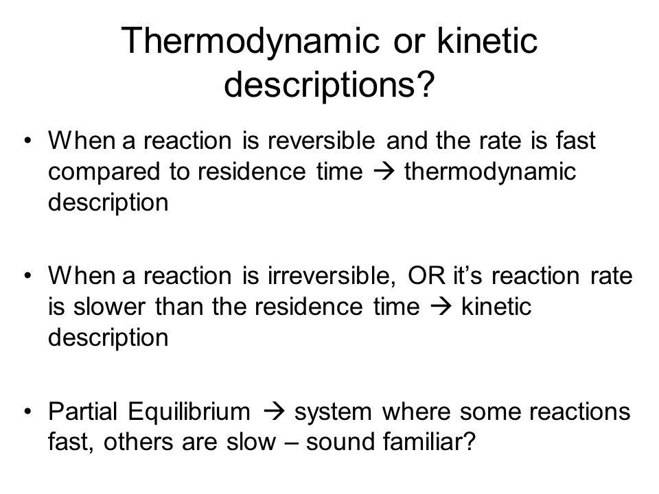 Thermodynamic or kinetic descriptions.