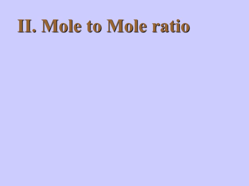 II. Mole to Mole ratio