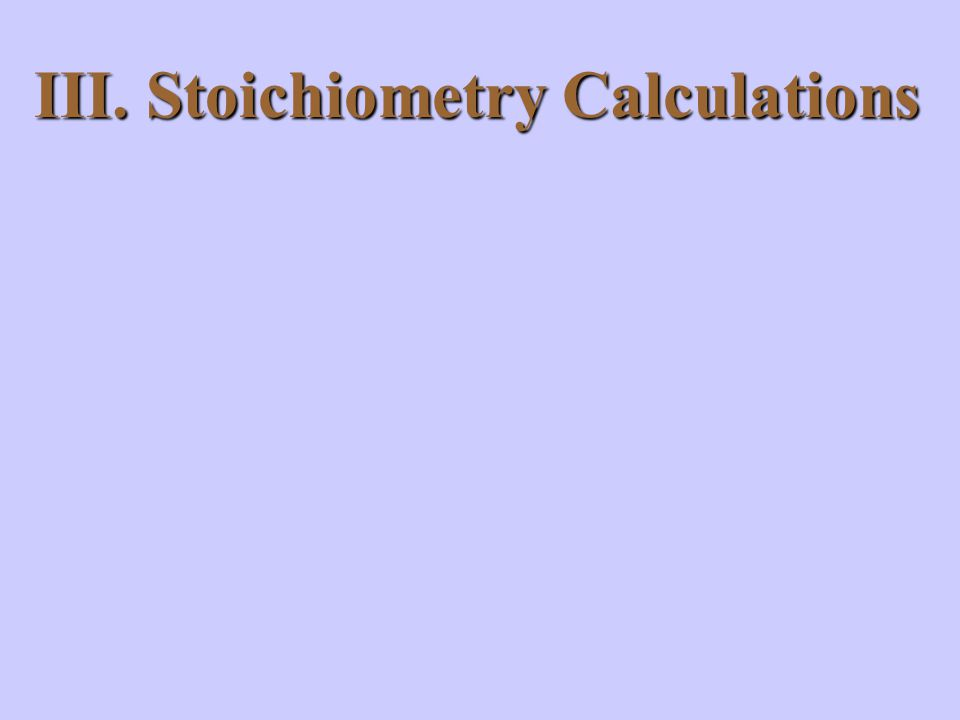 III. Stoichiometry Calculations