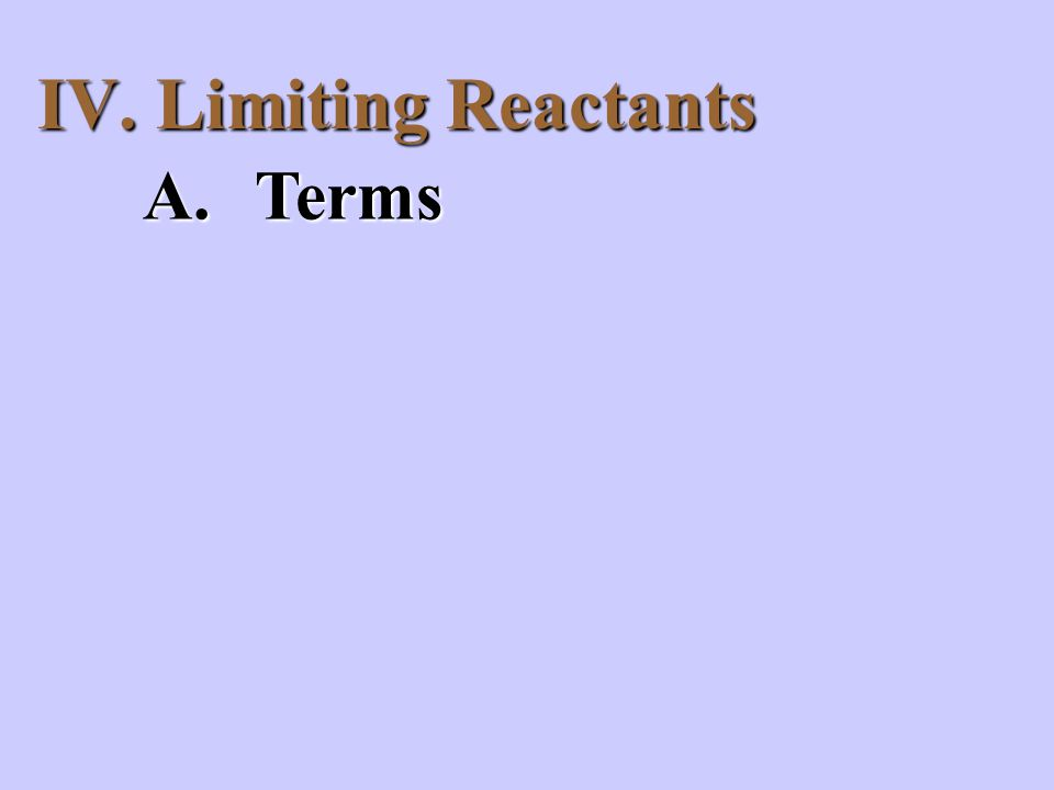 IV. Limiting Reactants A.Terms