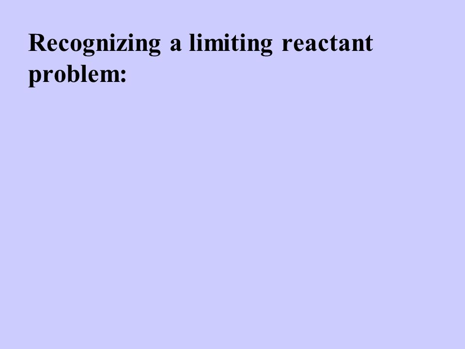 Recognizing a limiting reactant problem: