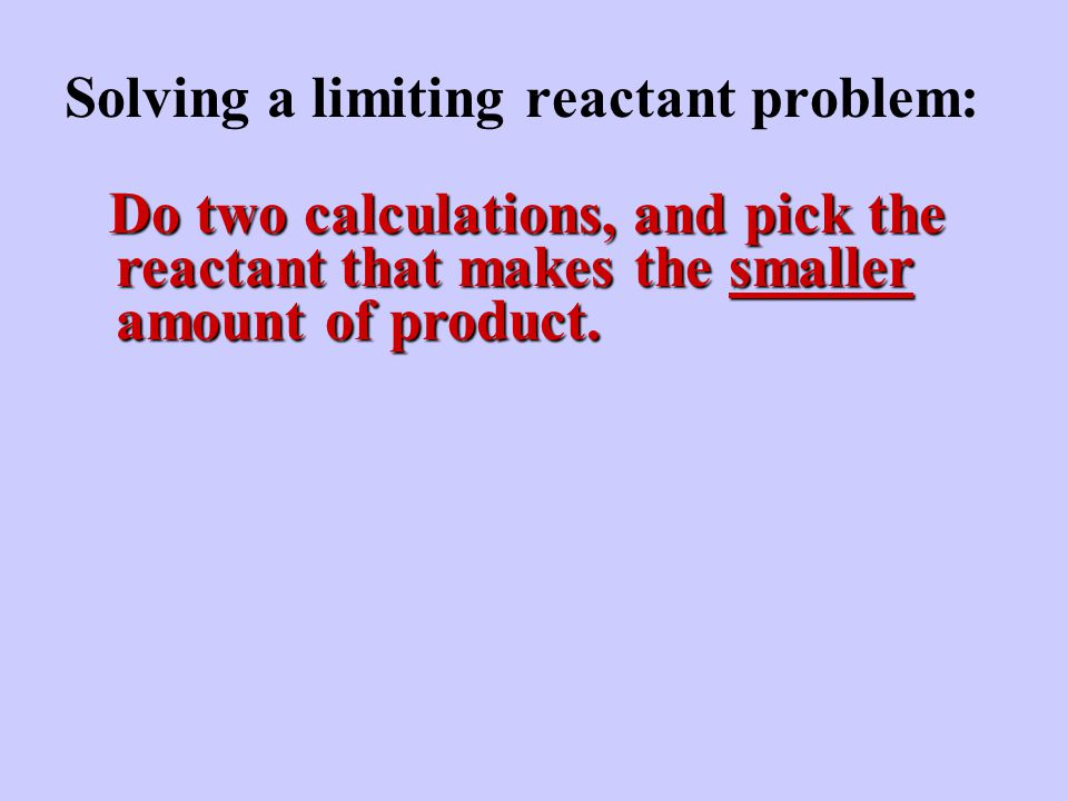 Do two calculations, and pick the reactant that makes the smaller amount of product.