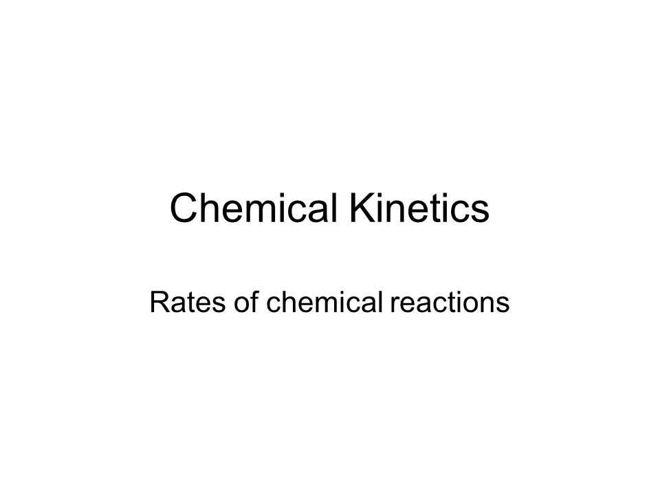 Chemical Kinetics Rates of chemical reactions