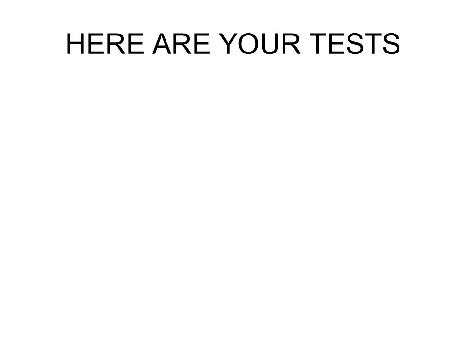 HERE ARE YOUR TESTS