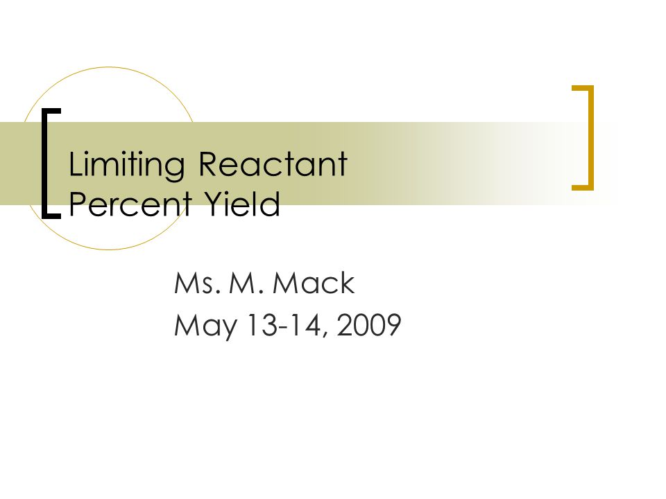 Limiting Reactant Percent Yield Ms. M. Mack May 13-14, 2009
